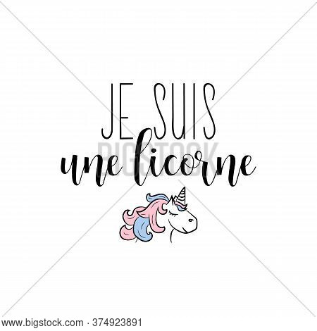 Translation From French - I Am A Unicorn. Element For Flyers, T-shirt, Banner And Posters. Modern Ca