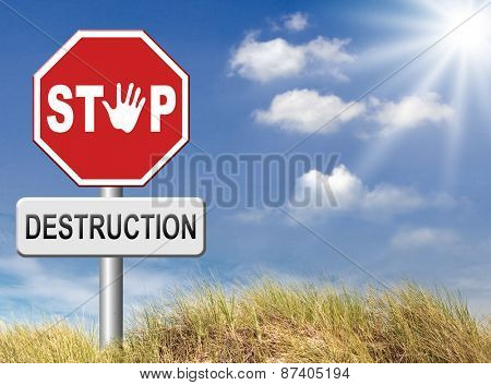 Stop destruction pollution deforestation or global warming save our planet dont destruct life on earth or single ecosystem road sign  poster