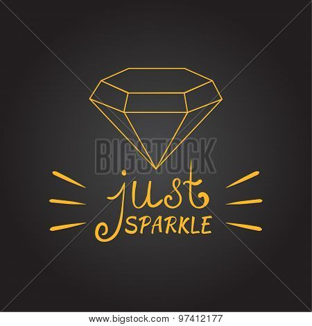 Single diamond outline gem vector Positive thinking Inspirational quote Motivational poster words Just sparkle Hand written calligraphic letters Yellow and black background Greeting, thank you cards poster