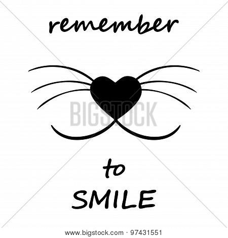 Smiling cat face w whiskers and heart shaped nose Remember to smile Motivational words in black and