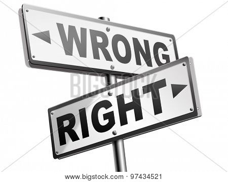 right wrong answer decision morally good or bad moral dilemma difficult choice or quiz and exam results choose your way road sign arrow