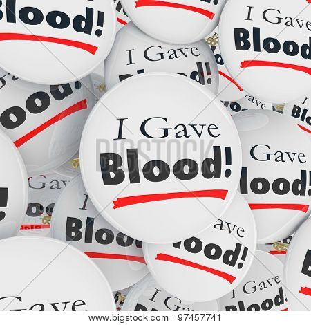 I Gave Blood buttons or pins as thank you message or appreciation to a donor at a drive or charity event
