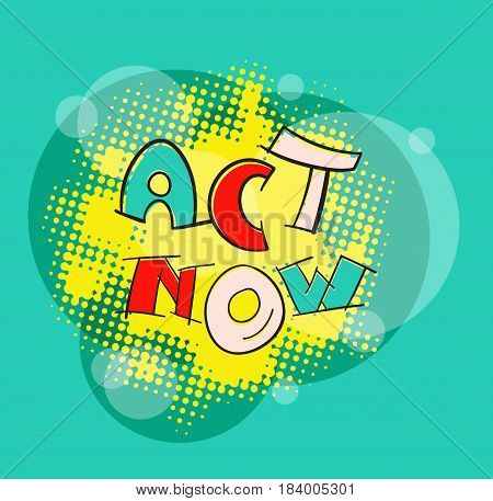 ACT NOW pop art style color abstract vector illustration. Motivation hand lettering text message. Sign to start acting successfully.