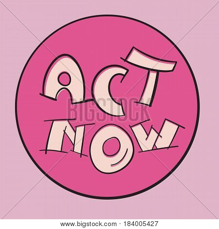 Act now motivational sign. Inspirational vector illustration. Message change for success concept.