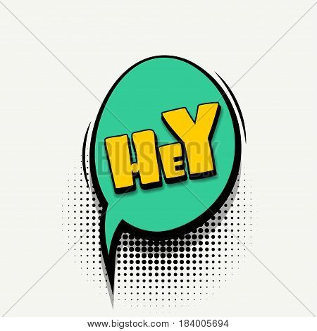 Lettering Hey, hi, hello. Comics book balloon. Bubble icon speech phrase. Cartoon font label tag expression. Comic text sound effects. Sounds vector illustration.