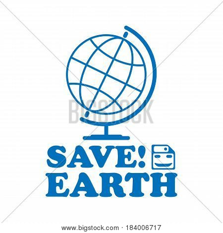 motivational phrase for Earth day. Save earth font. For greeting card, logo, badge, print, poster, party designs. Globe and floppy disk with smile