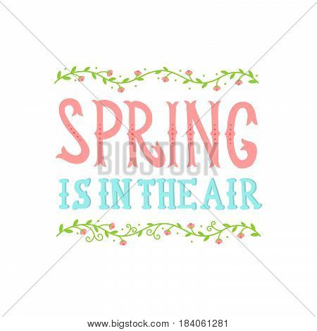 Hand drawn lettering spring poster. Inspiring Creative Motivation Quote - Spring is in the air. This illustration can be used as a poster print greeting card t-shirt design. Vector illustration.