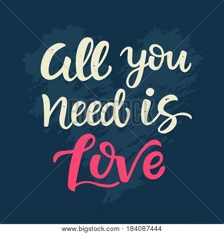 All You Need is Love. Valentines day card with hand drawn brush lettering. Vector modern calligraphy in retro style