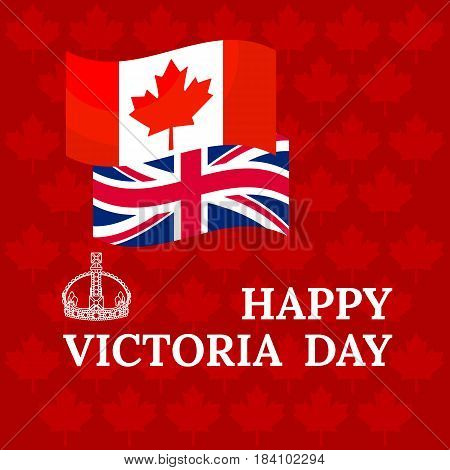 Happy Victoria Day card with flag, crown, maple leaves on red. Vector illustration.