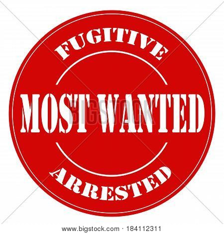 Red label with text Most Wanted Fugitive Arrested,vector illustration