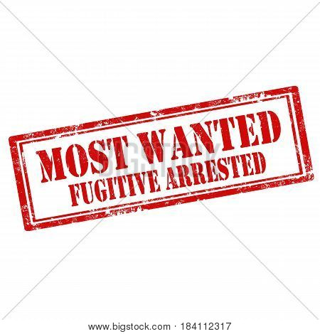 Grunge rubber stamp with text Most Wanted Fugitive Arrested,vector illustration