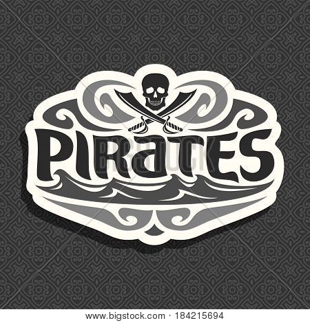 Vector black and white logo for Pirate theme: skull and crossed swords, title text - pirates, caribbean buccaneers mascot with jolly roger symbol, monochrome pirate clip art icon on seamless pattern.