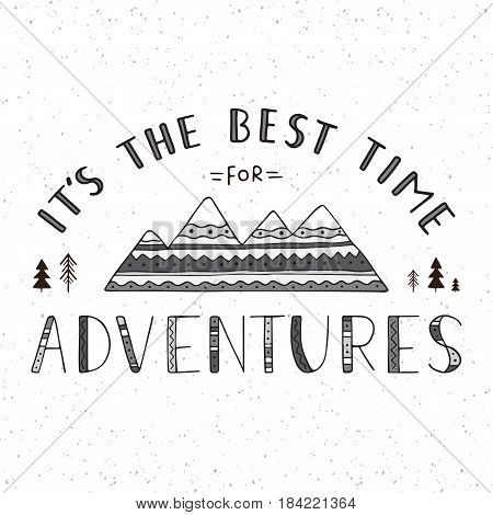 It's the best time for adventures. Handwritten lettering for cards, posters and t-shirts. Outdoor vector illustration with mountains in decorative hand drawn style.