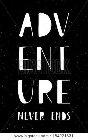 Phrase Adventure never ends. Hand drawn lettering on dark. Vertical vector poster.
