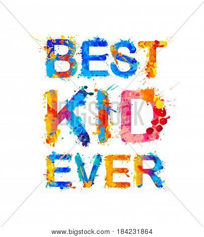 Best kid ever. Vector watercolor splash paint inscription