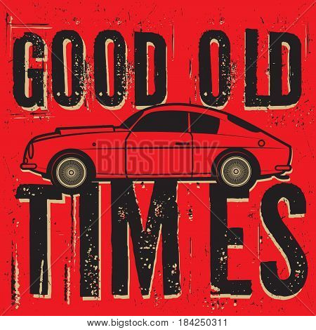 Retro illustration of old classic car poster with text Good old times vector illustration