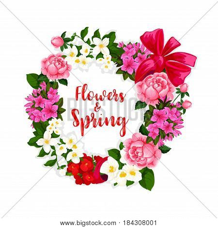 Spring flowers wreath design for springtime holiday greeting card. Vector bouquet of blooming roses and poppy blossoms, bunches of daisy and begonia flowers, flourish jasmine and irises tied with bow