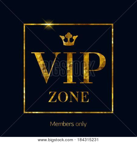 VIP zone abstract mosaic faceted background golden letters with royal crown. Good for party invitation poster card flyer design.