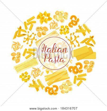 Italian pasta round poster with different shape of macaroni. Spaghetti, penne, ravioli, farfalle, fusilli, noodle, orzo, lasagna for food packaging, italian cuisine restaurant menu background design