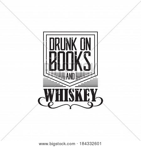 drunk om books and whiskey, motto written on white background, frame with stars in vintage americana whiskey label style, vector illustration, design for t-shirt