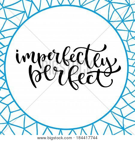 Inspirational hand lettered phrase for wall poster. Printable calligraphy phrase. Imperfectly perfect