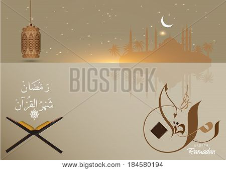 Beautiful Ramadan background containing a mosque and  the Holy Quran and lantern with an Islamic geometric decoration with Arabic calligraphy , translation Ramadan month of Quran (Ramadan kareem)