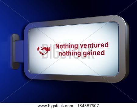 Finance concept: Nothing ventured Nothing gained and Handshake on advertising billboard background, 3D rendering