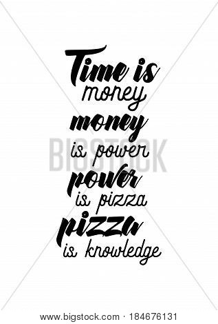 Calligraphy Inspirational quote about Pizza. Pizza Quote. Time is money, money is power, power is pizza, pizza is knowledge.