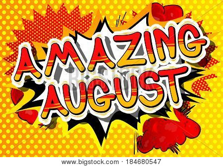 Amazing August - Comic book style word on abstract background.