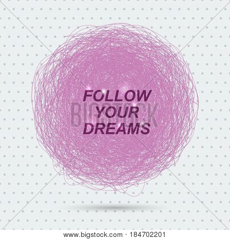Vector inspirational quote 'Follow your dreams' for poster or card design on abstract round.