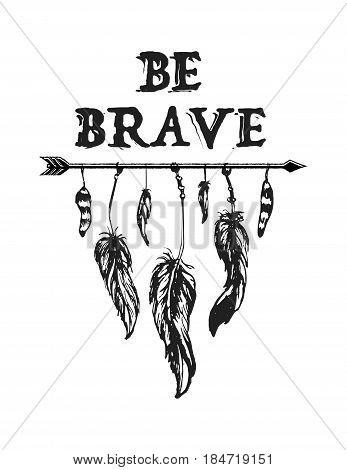 Native american accessory with arrow feathers and lettering be brave isolated on white. Vector illustration