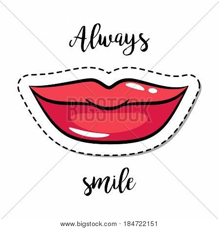 Fashion patch element with quote, Always smile, with woman lips. Vector illustration