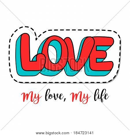 Fashion patch element with quote, My love, My live. Vector illustration