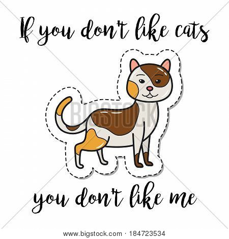 Fashion patch element with quote, If you don t like cats you dont like me. Vector illustration