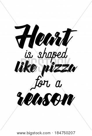 Calligraphy Inspirational quote about Pizza. Pizza Quote. Heart is shaped like pizza for a reason.