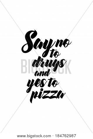 Calligraphy Inspirational quote about Pizza. Pizza Quote. Say no drugs and yes to pizza.