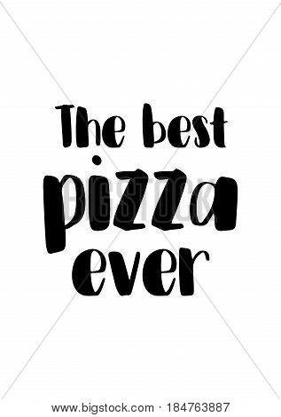 Calligraphy Inspirational quote about Pizza. Pizza Quote. The best pizza ever.