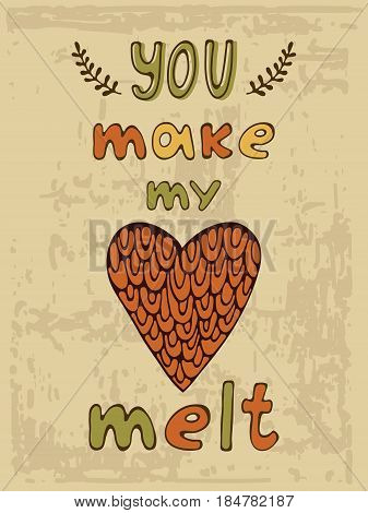 You make me melt. Hand drawn illustration and calligraphy poster. Illustration in vector format