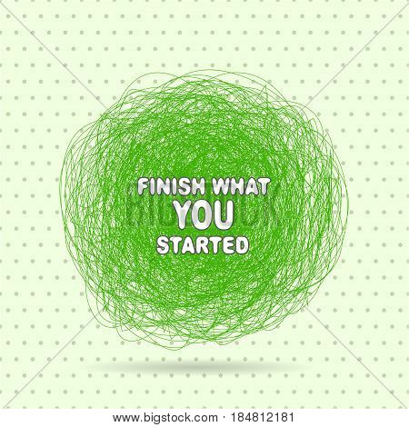 Finish what you started creative motivation quote. Poster concept inspirational quote. Wise saying in speech bubble.