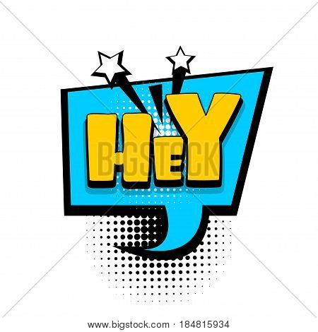 Lettering hey, hi, hello, boom explosion. Comics book balloon. Bubble icon speech phrase. Cartoon font label tag expression. Comic text sound effects. Sounds vector illustration.
