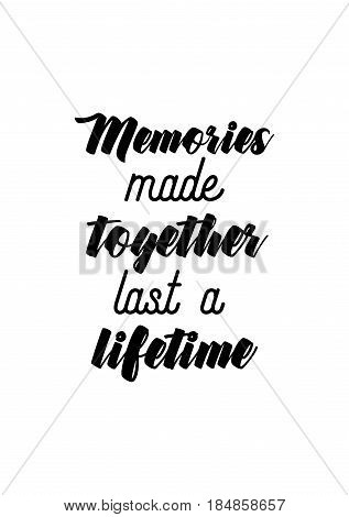 Lettering quotes motivation about life quote. Calligraphy Inspirational quote. Memories made together last a lifetime.