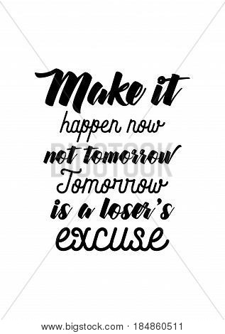 Lettering quotes motivation about life quote. Calligraphy Inspirational quote. Make it happen now, not tomorrow. Tomorrow is a loser's excuse.