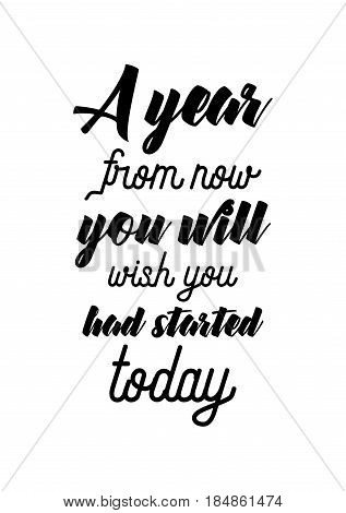 Lettering quotes motivation about life quote. Calligraphy Inspirational quote. A year from now, you will wish you had started today.