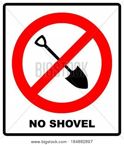 No Shovel sign vector illustration. Forbidden sign isolated on white background. Warning prohibition symbol in red circle for public places