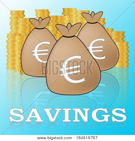 Euro Savings Means Cash And Wealthy 3D Illustration