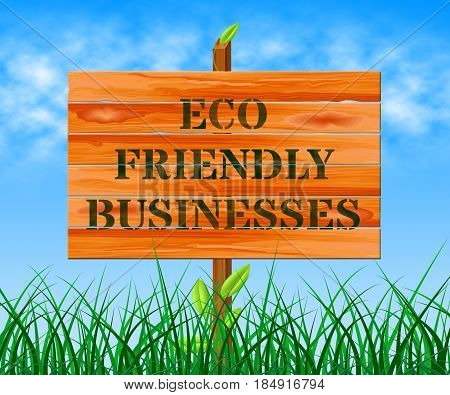 Eco Friendly Businesses Means Green Business 3D Illustration