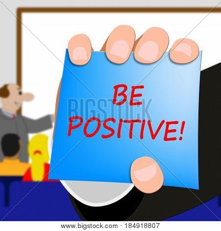Be Positive Shows Optimist Mindset 3D Illustration