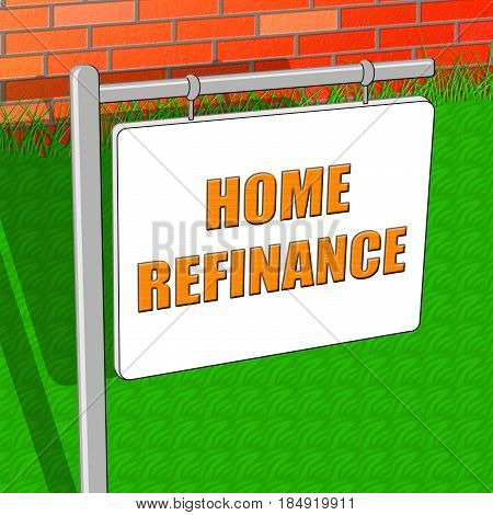 Home Refinance Shows Equity Mortgage 3D Illustration