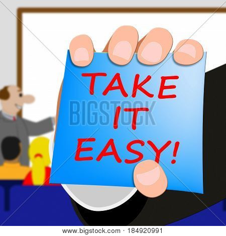 Take It Easy Message Indicates Relax 3D Illustration