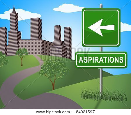 Aspiration Sign Represents Objectives And Goals 3D Illustration